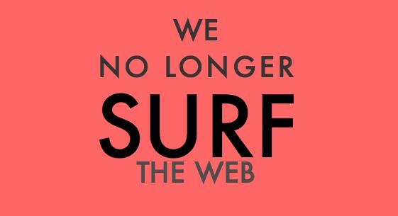 we no longer surf the web