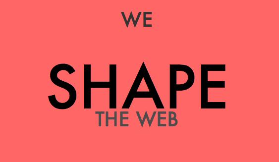we shape the web