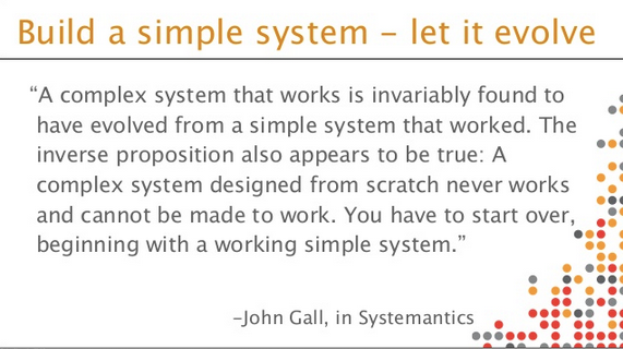 Complex systems evolve from simple ones, not the other way around.